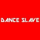 DANCE SLAVE
